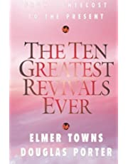 The Ten Greatest Revivals Ever: From Pentecost to the Present