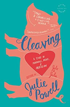 Cleaving: A Story of Marriage, Meat, and Obsession by [Powell, Julie]