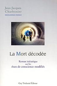 Book's Cover ofLa Mort décodée : Roman initiatique sur les états de conscience modifiés