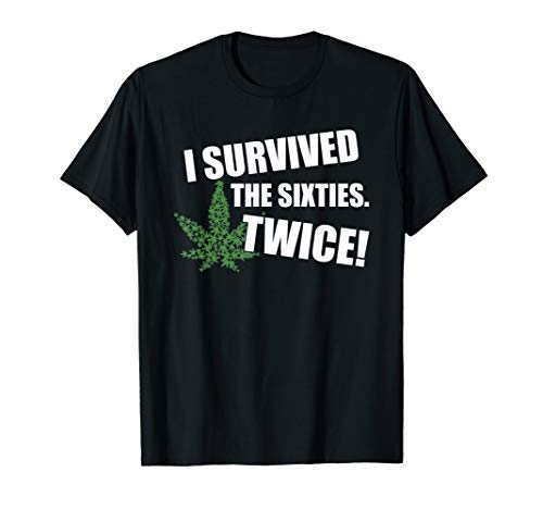 I Survived The Sixties Twice Shirt Funny Hippy Weed T-Shirt -