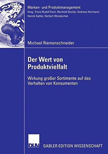 Der Wert von Produktvielfalt: Wirkung Großer Sortimente auf das Verhalten von Konsumenten (Marken- und Produktmanagement) (German Edition)