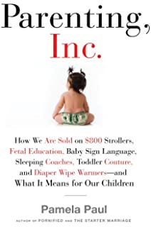 Parenting, Inc.: How the Billion-Dollar Baby Business Has Changed the Way
