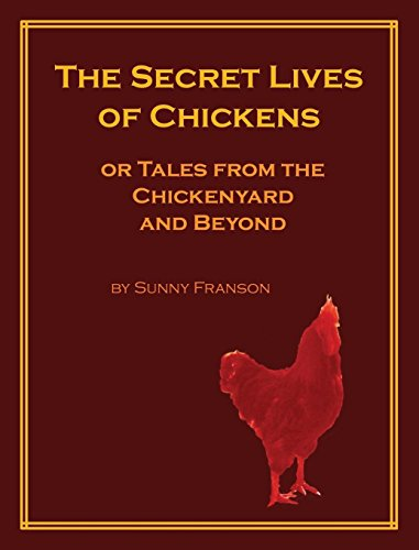 The Secret Lives of Chickens: or Tales from the Chickenyard and -