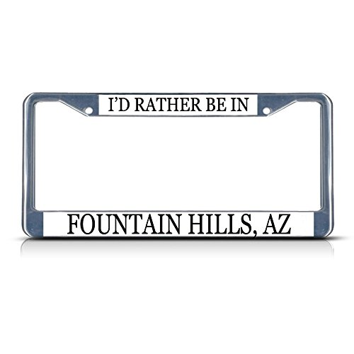 Metal License Plate Frame Solid Insert I'd Rather Be in Fountain Hills, Az Car Auto Tag Holder - Chrome 2 Holes, Set of 2