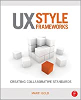 UX Style Frameworks: Creating Collaborative Standards Front Cover