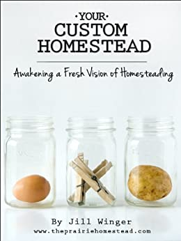 Your Custom Homestead: Awakening a Fresh Vision of Homesteading by [Winger, Jill]