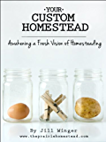 Your Custom Homestead: Awakening a Fresh Vision of Homesteading