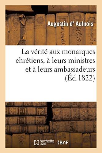 La vérité aux monarques chrétiens, à leurs ministres et à leurs ambassadeurs Aulnois