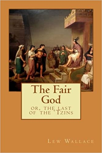 The Fair God Or The Last Of The Tzins Lew Wallace Amara Saldaa