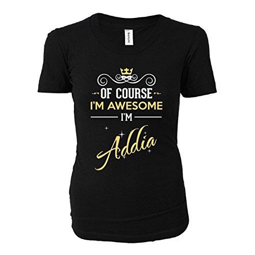 Of Course I'm Awesome I'm Addia. Name - Ladies T-shirt