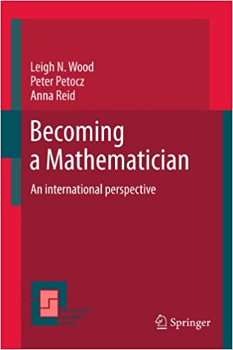 Becoming a Mathematician: An international perspective: 56 (Mathematics Education Library)