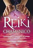 Reiki Chamanico: Nuevas Formas Enriquecedoras De Trabajar Con La Energía Vital Universal (Spanish Edition)