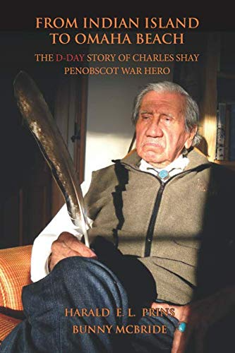 - From Indian Island to Omaha Beach: The D-Day Story of Charles Shay, Penobscot Indian War Hero