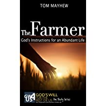 The Farmer: God's Instructions for an Abundant Life (God's Will for the Rest of Us: The Study Series Book 4)