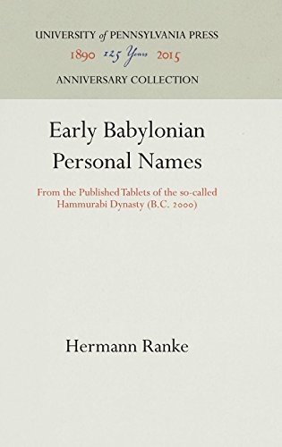Early Babylonian Personal Names: From the Published Tablets of the so-called Hammurabi Dynasty (B.C. 2000) (Babylonian Expedition of the University of Pennsylvania)