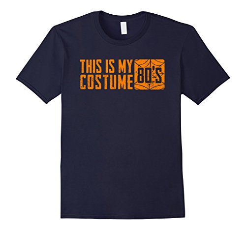 80 Themed Halloween Costume Ideas (Mens This Is my 80's Costume T-Shirt 1980s Halloween Men Women Large Navy)