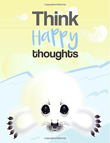 Read Online Think Happy Thoughts: White Seal Notebook (Composition Book, Journal) (8.5 x 11 Large) pdf epub