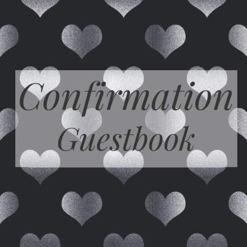 Confirmation Guestbook: Silver Hearts Black - Holy Christian Baptism Celebration Party Guest Signing Sign In Reception Visitor Book, Girl Boy Teen ... Wishes, Photo Milestones Keepsake ()