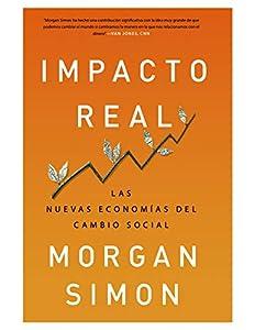Impacto real: Las nuevas economías del cambio social (Spanish Edition)