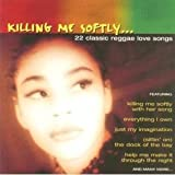 Killing Me Softly - 22 Classic Reggae Love Songs by Various Artists