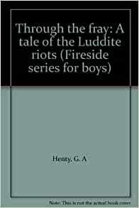 through the fray a tale of the luddite riots fireside