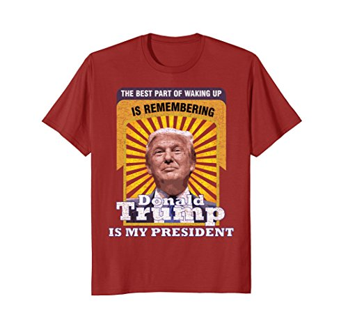 The Best Part of Waking Up is Remembering Donald Trump Shirt