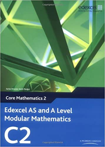 Edexcel AS and A Level Modular Mathematics - Core