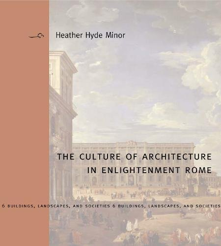 The Culture of Architecture in Enlightenment Rome (Buildings, Landscapes, and Societies) by Penn State University Press
