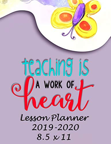 Teaching Is A Work of Heart: Weekly Lesson Planner - August to July, Set Yearly Goals - Monthly Goals and Weekly Goals. Assess Progress Simple Planners and Journals