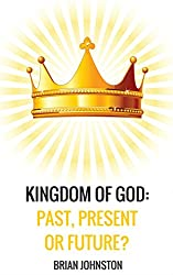 The Kingdom of God - Past, Present or Future? (Search For Truth Series)
