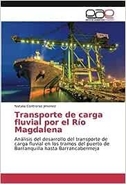Transporte de carga fluvial por el Río Magdalena: Análisis del desarrollo del transporte de carga fluvial en los tramos del puerto de Barranquilla hasta Barrancabermeja