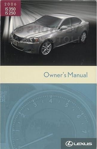 2006 lexus is 350 is 250 owners manual original lexus amazon com rh amazon com 2006 lexus gs 350 owners manual 2006 lexus is 350 user manual
