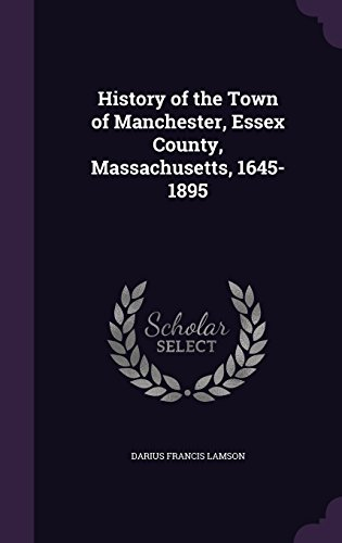History of the Town of Manchester, Essex County, Massachusetts, 1645-1895
