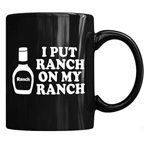 I Put Ranch On My Ranch Mug - Ranch Dressing Coffee Mug 11Oz & 15Oz Gift Black Tea Cups - Ranch 11