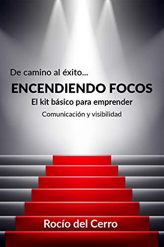 ENCENDIENDO FOCOS: El kit básico para emprender: Comunicación y visibilidad (De camino al