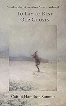 To Lay To Rest Our Ghosts: Stories by [Summie, Caitlin Hamilton]