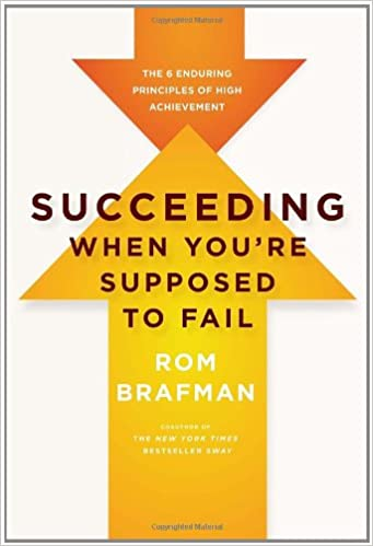 Succeeding When You're Supposed to Fail: The 6 Enduring Principles of High Achievement
