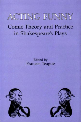 Acting Funny: Comic Theory and Practice in Shakespeare's Plays