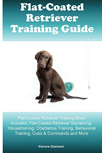 Coated Retriever (Flat-Coated Retriever Training Guide Flat-Coated Retriever Training Book Includes: Flat-Coated Retriever Socializing, Housetraining, Obedience Training, Behavioral Training, Cues & Commands and More)