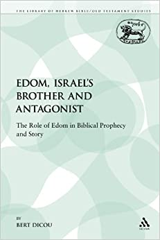 Edom, Istrael's Brother and Antagonist: The Role of Edom in Biblical Prophecy and Story (Library of Hebrew Bible/Old Testament Studies)