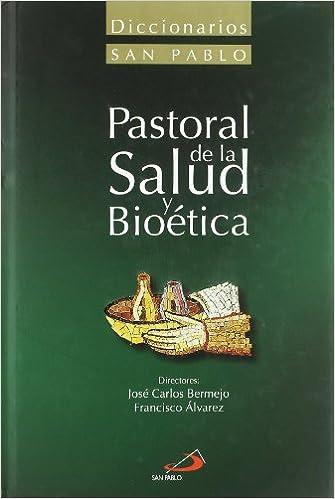 Diccionario de pastoral de la salud y bioética Diccionarios san pablo: Amazon.es: Bermejo, José Carlos, Álvarez, Francisco: Libros