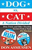 img - for [(Dog Vs. Cat: A Nation Divided : Dirty Tricks and Other Shocking Secrets from a Nasty Pet Election)] [By (author) Don Asmussen] published on (August, 2006) book / textbook / text book