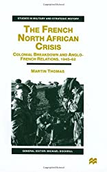 The French North African Crisis: Colonial Breakdown and Anglo-French Relations, 1945-62 (Studies in Military and Strategic History (New York, N.Y.).)