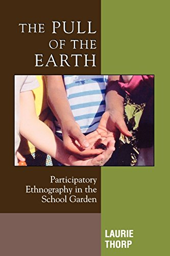 The Pull of the Earth: Participatory Ethnography in the School Garden (Crossroads in Qualitative Inquiry)