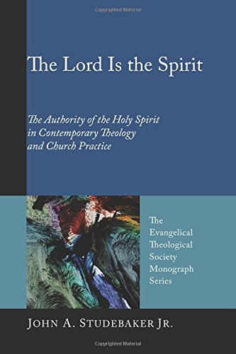 The Lord Is the Spirit: The Authority of the Holy Spirit in Contemporary Theology and Church Practice (Evangelical Theological Society Monograph) ebook