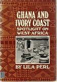 Ghana and Ivory Coast, Lila Perl, 0688318339