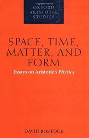 aristotle aristotles essay form matter oxford physics space study time Buy space, time, matter, and form: essays on aristotle's physics (oxford aristotle studies series) by david bostock (2006-02-16) by david bostock (isbn: ) from amazon.