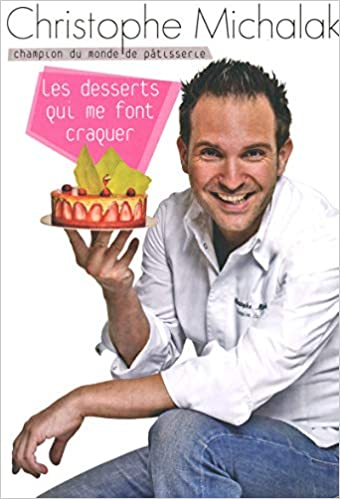 0ac46365b35618 Amazon.fr - Les desserts qui me font craquer - Christophe MICHALAK ...