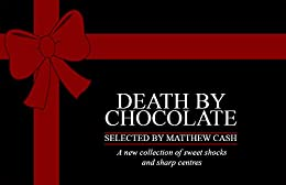 Death by Chocolate by [Ralston, Duncan, Dixon, S L, Hemmestad, Justine Johnston, Breen, Edward, Ice, Holly, Moore, Christopher, Chalmers, Calum, Law, Christopher, Edwards, Kayleigh Marie, Daniel Marc Chant]