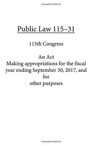 Read Online Public Law 115–31  An Act Making appropriations for the fiscal year ending September 30, 2017, and for other purposes ebook